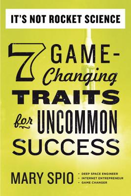 It's Not Rocket Science: 7 Game-Changing Traits for Uncommon Success Cover Image