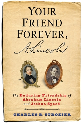 Your Friend Forever, A. Lincoln: The Enduring Friendship of Abraham Lincoln and Joshua Speed Cover Image