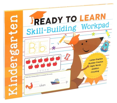 Ready to Learn: Kindergarten Skill-Building Workpad: Letter Practice, Number Practice, Sight Words, Addition, Counting Cover Image