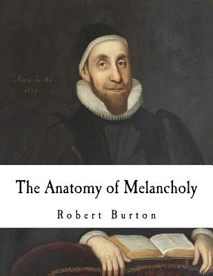 The Anatomy of Melancholy: What it is, with all the kinds, causes, symptoms, prognostics, and several cures of it Cover Image