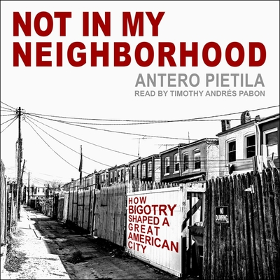 Not in My Neighborhood: How Bigotry Shaped a Great American City Cover Image