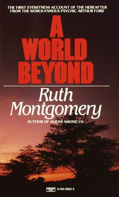 A World Beyond: The First Eyewitness Account of the Hereafter from the World-Famous Psychic Arthur Ford Cover Image