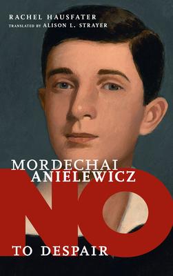 No to Despair: Mordechai Anielewicz (They Said No) Cover Image
