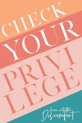 Check Your Privilege: Lean into the discomfort Cover Image