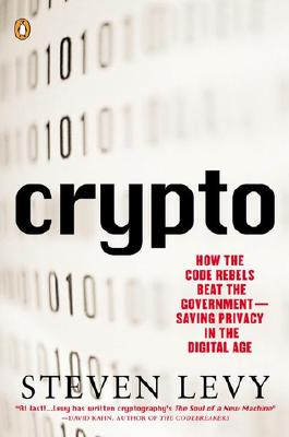 Crypto: How the Code Rebels Beat the Government--Saving Privacy in the Digital Age Cover Image