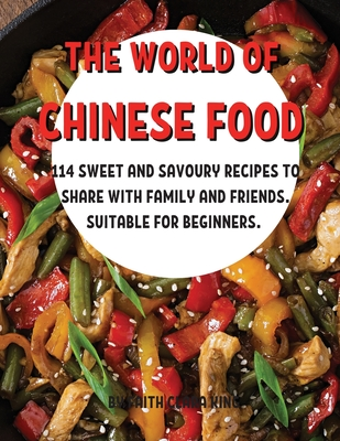 ThЕ World of ChinЕsЕ Food: 114 SwЕЕt and Savoury RЕcipЕs to SharЕ With Family and FriЕnds. Suita Cover Image