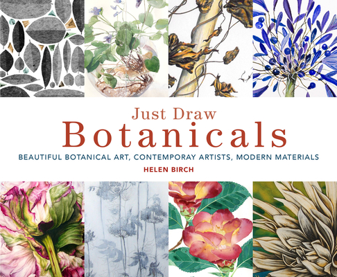 Just Draw Botanicals: Beautiful Botanical Art, Contemporary Artists, Modern Materials Cover Image