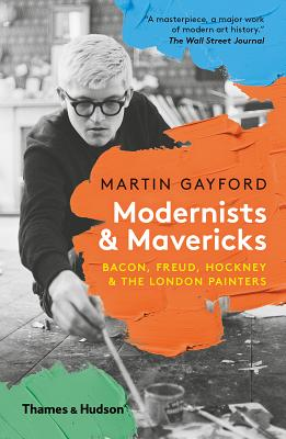 Modernists and Mavericks: Bacon, Freud, Hockney and the London Painters Cover Image