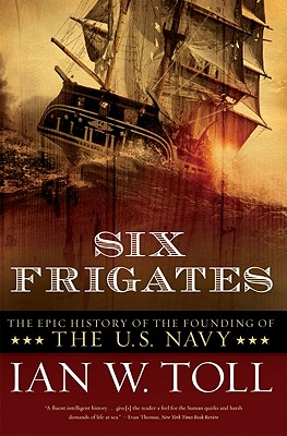 Six Frigates: The Epic History of the Founding of the U.S. Navy Cover Image