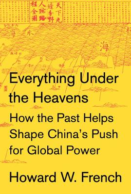 Everything Under the Heavens: How the Past Helps Shape China's Push for Global Power Cover Image
