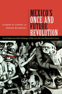 Mexico's Once and Future Revolution: Social Upheaval and the Challenge of Rule Since the Late Nineteenth Century Cover Image