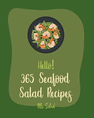 Hello! 365 Seafood Salad Recipes: Best Seafood Salad Cookbook Ever For Beginners [Homemade Salad Dressing Recipes, Southern Seafood Cookbooks, Tuna Fi Cover Image
