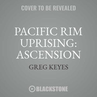 Pacific Rim Uprising: Ascension Lib/E: The Official Movie Prequel Cover Image