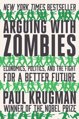 Arguing with Zombies: Economics, Politics, and the Fight for a Better Future Cover Image