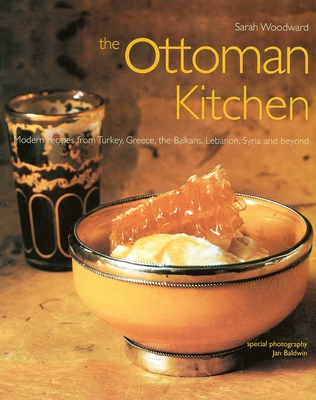 Ottoman Kitchen: Modern Recipes from Turkey, Greece, the Balkans, Lebanon, Syria and Beyond (Cookbooks) Cover Image