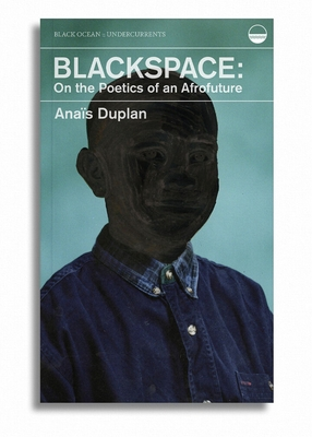 Blackspace: On the Poetics of an Afrofuture (Undercurrents) Cover Image