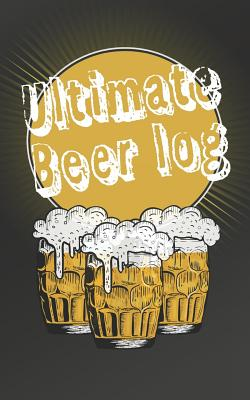 Ultimate Beer log: Ideal home brewing essential for craft brewers for creating your own home beers Cover Image