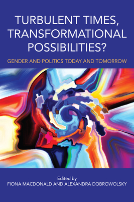 Turbulent Times, Transformational Possibilities?: Gender and Politics Today and Tomorrow Cover Image