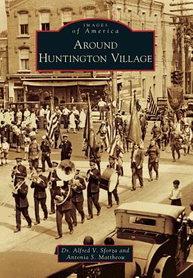 Around Huntington Village (Images of America (Arcadia Publishing)) Cover Image