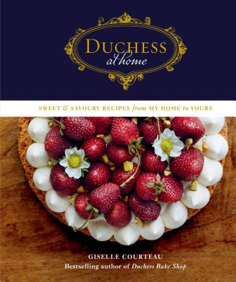 Duchess at Home: Sweet & Savoury Recipes from My Home to Yours Cover Image