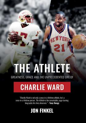 The Athlete: Greatness, Grace and the Unprecedented Life of Charlie Ward Cover Image