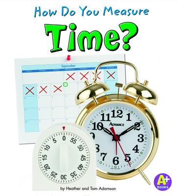 How Do You Measure Time? (A+ Books: Measure It!) Cover Image