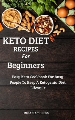 Keto Diet Recipes for Beginners: Easy Keto Cookbook for Busy People to Keep a Ketogenic Diet Lifestyle Cover Image