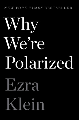 Why We're Polarized Ezra Klein, Avid Reader Press/S&S, $28,