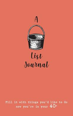 A Bucket List Journal (for your 40s): Fill it with things you'd like to do now you're in your 40s Cover Image
