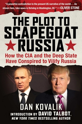 The Plot to Scapegoat Russia: How the CIA and the Deep State Have Conspired to Vilify Putin Cover Image