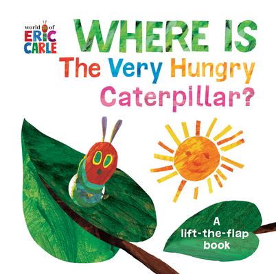 Where Is The Very Hungry Caterpillar?: A Lift-the-Flap Book (The World of Eric Carle) Cover Image