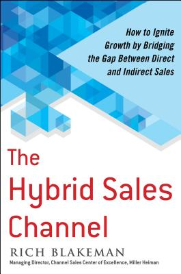 The Hybrid Sales Channel: How to Ignite Growth by Bridging the Gap Between Direct and Indirect Sales Cover Image