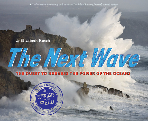 The Next Wave: The Quest to Harness the Power of the Oceans (Scientists in the Field Series) Cover Image