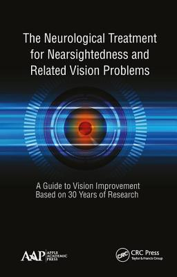 The Neurological Treatment for Nearsightedness and Related Vision Problems: A Guide to Vision Improvement Based on 30 Years of Research Cover Image
