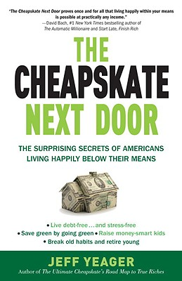 The Cheapskate Next Door: The Surprising Secrets of Americans Living Happily Below Their Means Cover Image