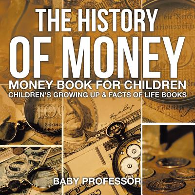 The History of Money - Money Book for Children - Children's Growing Up & Facts of Life Books Cover Image