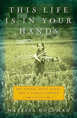 This Life Is in Your Hands: One Dream, Sixty Acres, and a Family Undone Cover Image