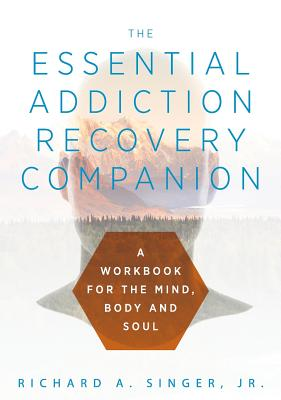 The Essential Addiction Recovery Companion: A Guidebook for the Mind, Body, and Soul Cover Image
