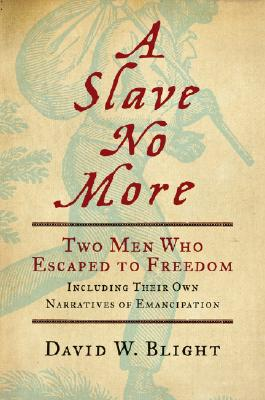 A Slave No More: Two Men Who Escaped to Freedom, Including Their Own Narratives of Emancipation Cover Image