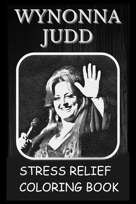 Stress Relief Coloring Book: Colouring Wynonna Judd Cover Image