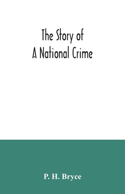 The story of a national crime: being an appeal for justice to the Indians of Canada; the wards of the nation, our allies in the Revolutionary War, ou Cover Image