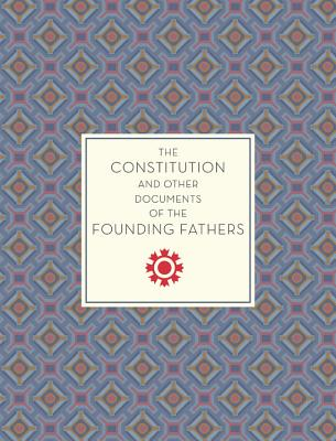 The Constitution and Other Documents of the Founding Fathers (Knickerbocker Classics #40) Cover Image