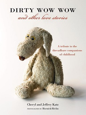 Dirty Wow Wow and Other Love Stories: A Tribute to the Threadbare Companions of Childhood Cover Image