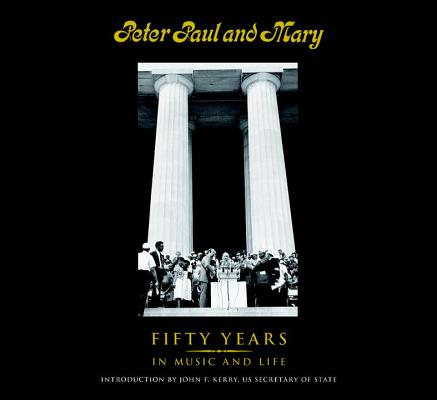 Peter Paul and Mary: Fifty Years in Music and Life Cover Image