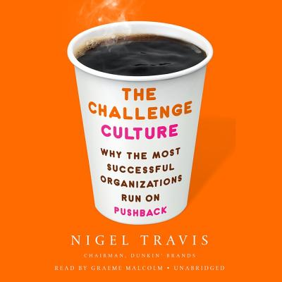 The Challenge Culture Lib/E: Why the Most Successful Organizations Run on Pushback Cover Image