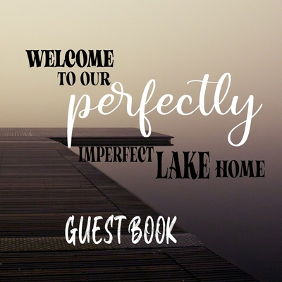 Welcome To our Perfectly Imperfect Lake Home-Guest Book Cover Image