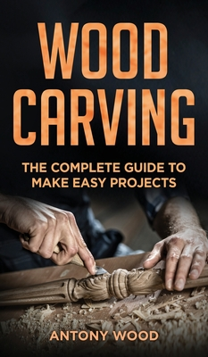 Woodcarving for Beginners: The complete guide to make easy projects Cover Image