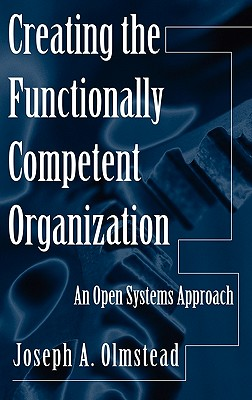 Creating the Functionally Competent Organization: An Open Systems Approach Cover Image