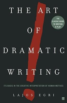 Art Of Dramatic Writing: Its Basis in the Creative Interpretation of Human Motives Cover Image