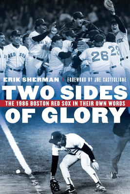 Two Sides of Glory: The 1986 Boston Red Sox in Their Own Words Cover Image